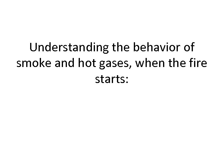 Understanding the behavior of smoke and hot gases, when the fire starts:
