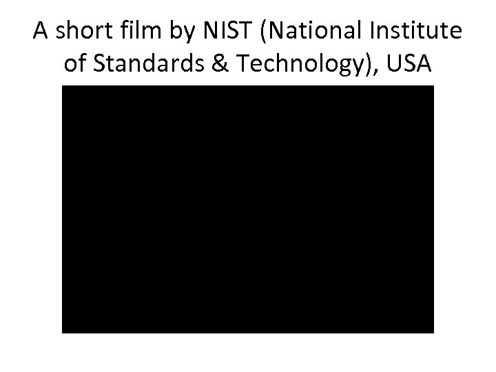 A short film by NIST (National Institute of Standards & Technology), USA