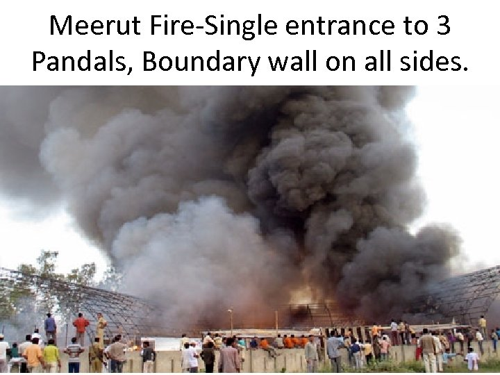 Meerut Fire-Single entrance to 3 Pandals, Boundary wall on all sides.