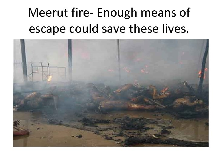 Meerut fire- Enough means of escape could save these lives.