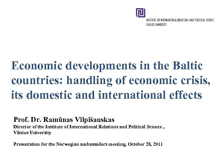 Economic developments in the Baltic countries: handling of economic crisis, its domestic and international