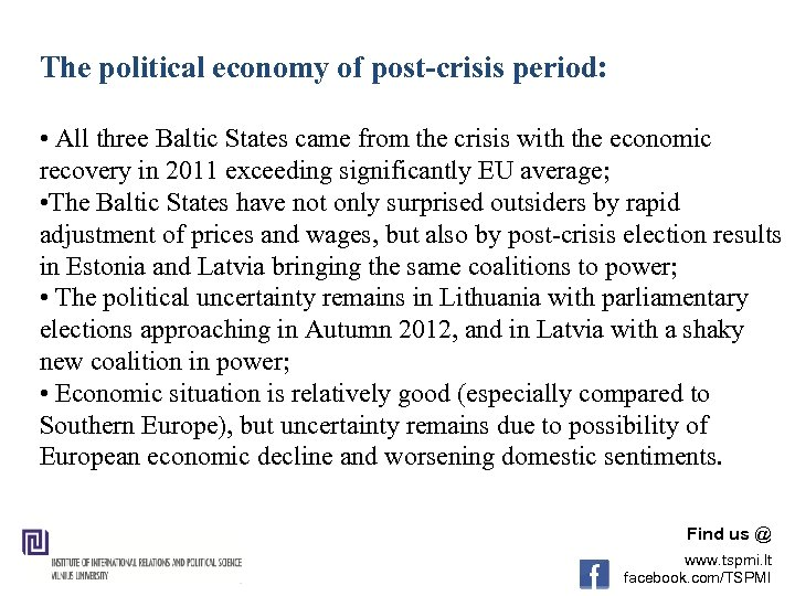 The political economy of post-crisis period: • All three Baltic States came from the