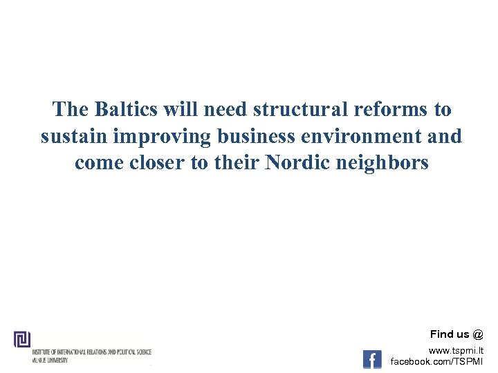 The Baltics will need structural reforms to sustain improving business environment and come closer