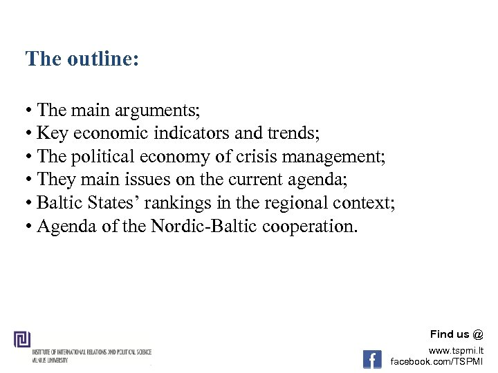 The outline: • The main arguments; • Key economic indicators and trends; • The