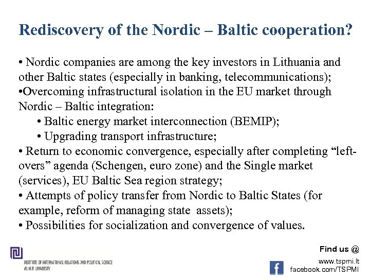 Rediscovery of the Nordic – Baltic cooperation? • Nordic companies are among the key