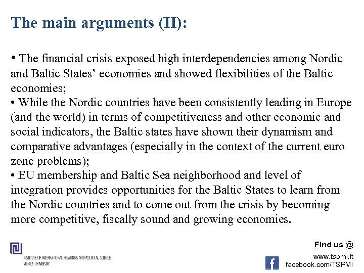 The main arguments (II): • The financial crisis exposed high interdependencies among Nordic and