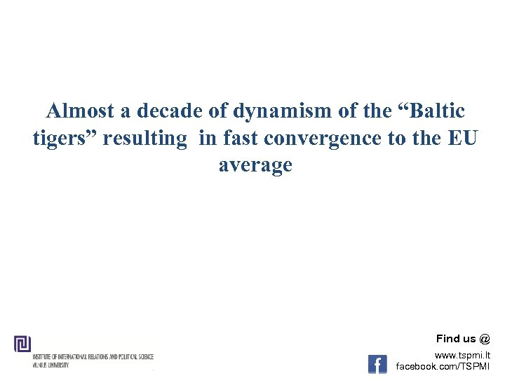 """Almost a decade of dynamism of the """"Baltic tigers"""" resulting in fast convergence to"""