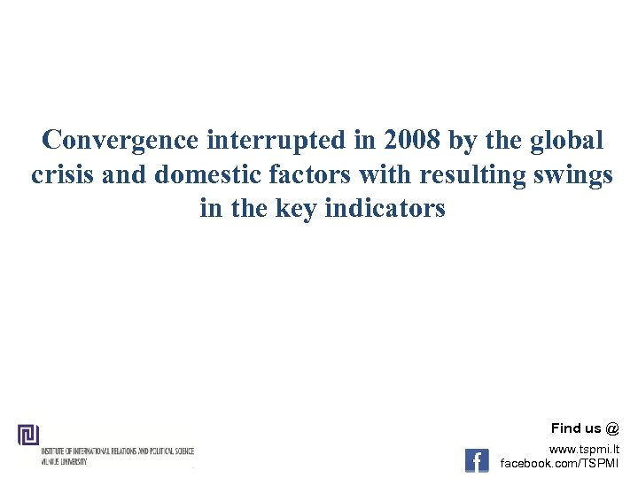 Convergence interrupted in 2008 by the global crisis and domestic factors with resulting swings