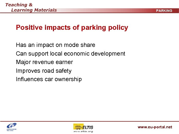 PARKING Positive impacts of parking policy Has an impact on mode share Can support