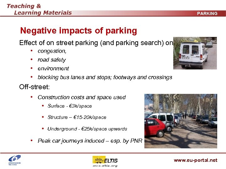 PARKING Negative impacts of parking Effect of on street parking (and parking search) on: