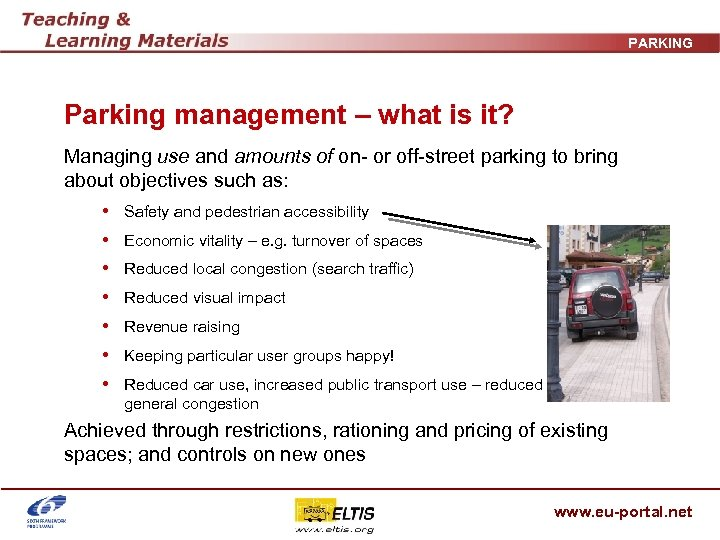 PARKING Parking management – what is it? Managing use and amounts of on- or
