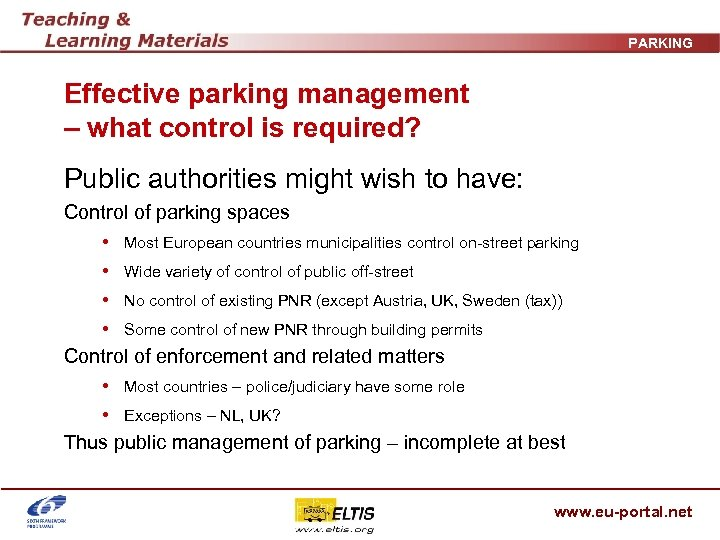 PARKING Effective parking management – what control is required? Public authorities might wish to