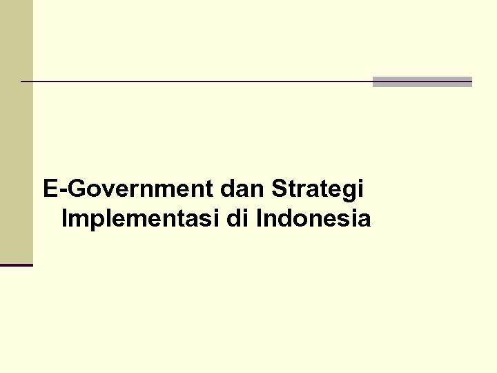 E-Government dan Strategi Implementasi di Indonesia