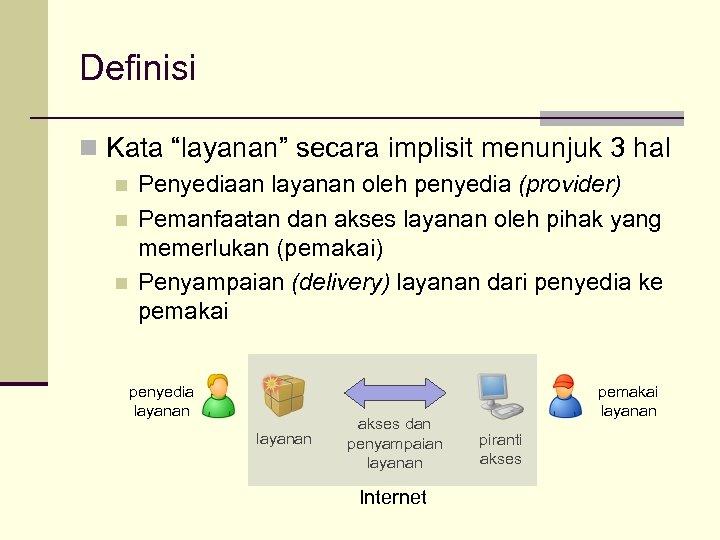 """Definisi n Kata """"layanan"""" secara implisit menunjuk 3 hal n n n Penyediaan layanan"""