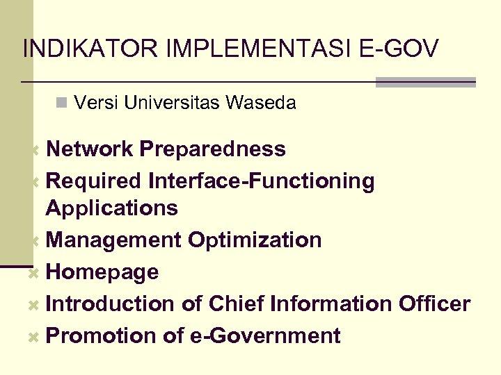 INDIKATOR IMPLEMENTASI E-GOV n Versi Universitas Waseda Network Preparedness Required Interface-Functioning Applications Management Optimization