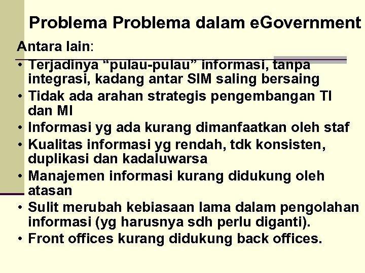 """Problema dalam e. Government Antara lain: • Terjadinya """"pulau-pulau"""" informasi, tanpa integrasi, kadang antar"""