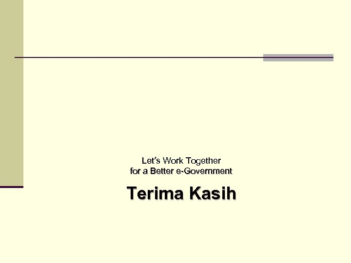 Let's Work Together for a Better e-Government Terima Kasih