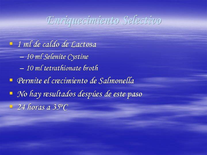 Enriquecimiento Selectivo § 1 ml de caldo de Lactosa – 10 ml Selenite Cystine