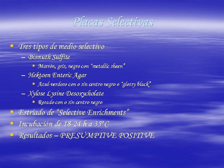 Placas Selectivas § Tres tipos de medio selectivo – Bismuth Sulfite § Marrón, gris,