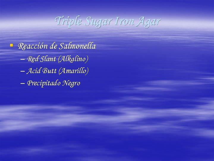 Triple Sugar Iron Agar § Reacción de Salmonella – Red Slant (Alkalino) – Acid