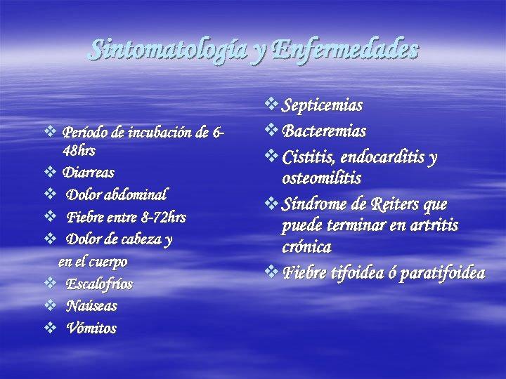 Sintomatología y Enfermedades v Período de incubación de 648 hrs v Diarreas v Dolor