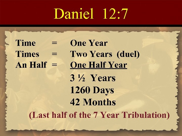 Daniel 12: 7 Time = Times = An Half = One Year Two Years