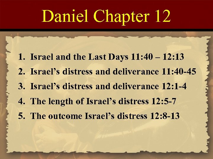 Daniel Chapter 12 1. Israel and the Last Days 11: 40 – 12: 13