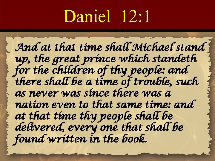 Daniel 12: 1 And at that time shall Michael stand up, the great prince