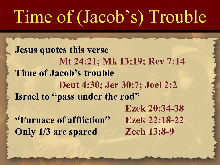 Time of (Jacob's) Trouble Jesus quotes this verse Mt 24: 21; Mk 13; 19;