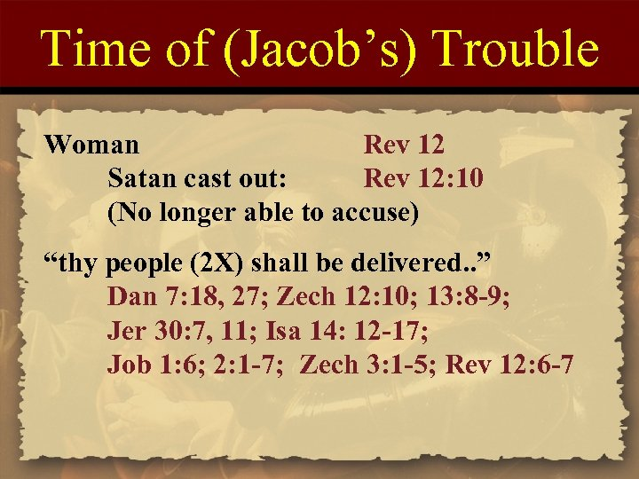 Time of (Jacob's) Trouble Woman Rev 12 Satan cast out: Rev 12: 10 (No