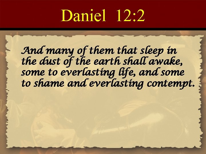 Daniel 12: 2 And many of them that sleep in the dust of the