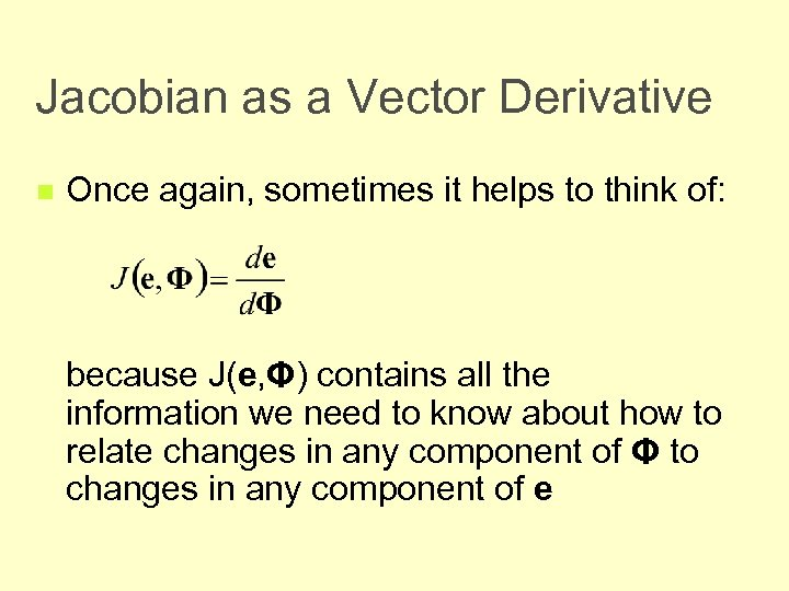 Jacobian as a Vector Derivative n Once again, sometimes it helps to think of:
