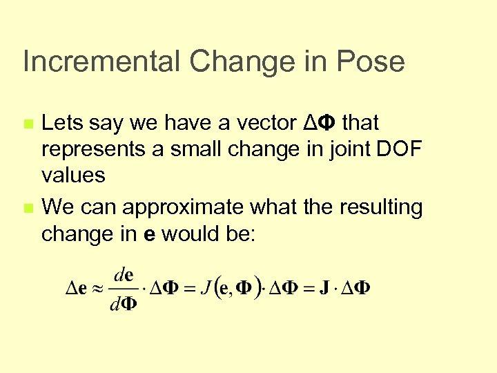 Incremental Change in Pose n n Lets say we have a vector ΔΦ that