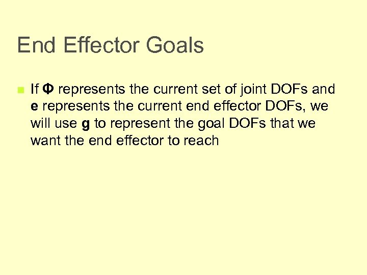End Effector Goals n If Φ represents the current set of joint DOFs and