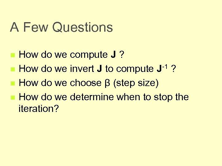 A Few Questions n n How do we compute J ? How do we