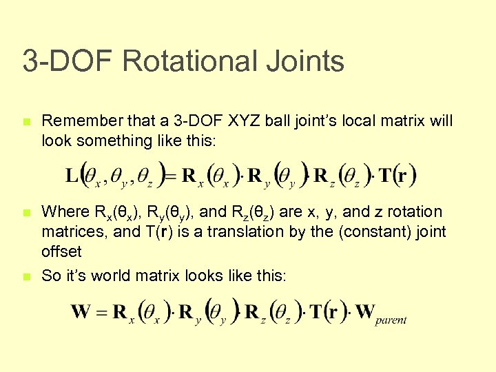 3 -DOF Rotational Joints n Remember that a 3 -DOF XYZ ball joint's local