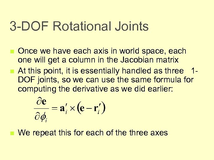 3 -DOF Rotational Joints n Once we have each axis in world space, each