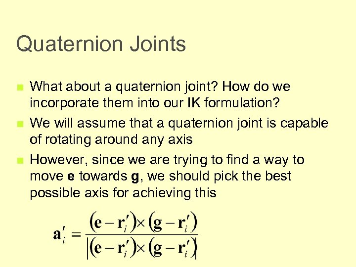 Quaternion Joints n n n What about a quaternion joint? How do we incorporate
