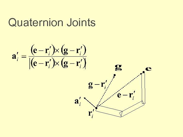 Quaternion Joints • • •