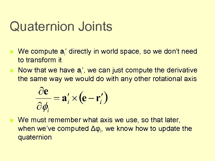 Quaternion Joints n n n We compute ai' directly in world space, so we