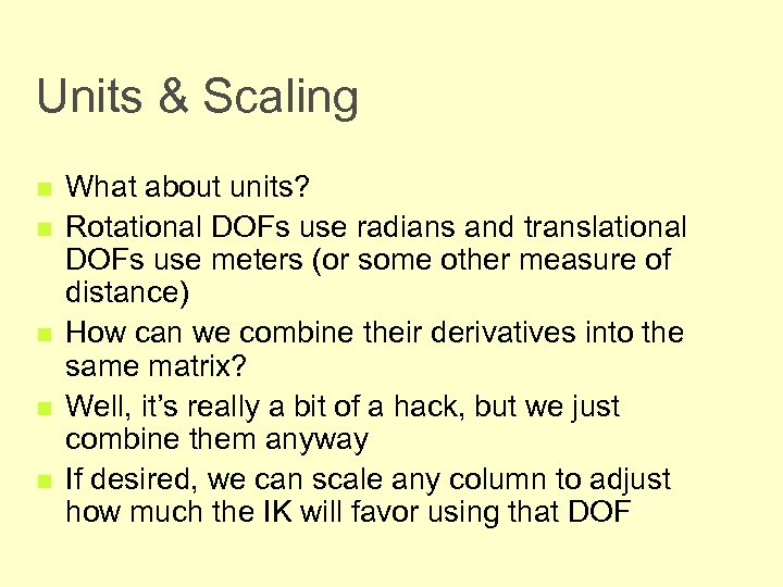 Units & Scaling n n n What about units? Rotational DOFs use radians and