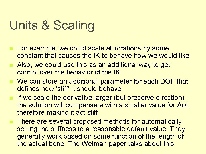 Units & Scaling n n n For example, we could scale all rotations by