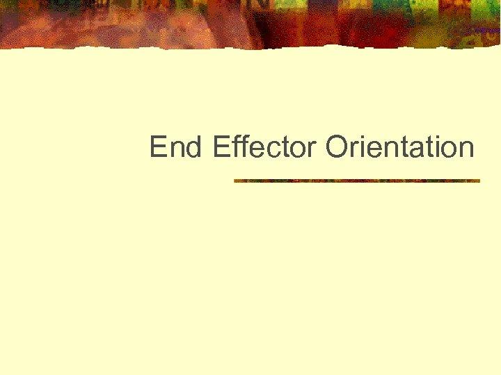 End Effector Orientation
