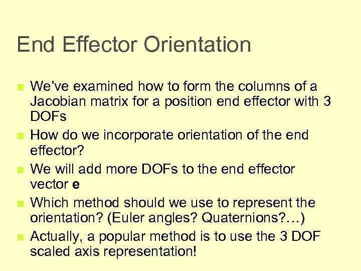 End Effector Orientation n n We've examined how to form the columns of a