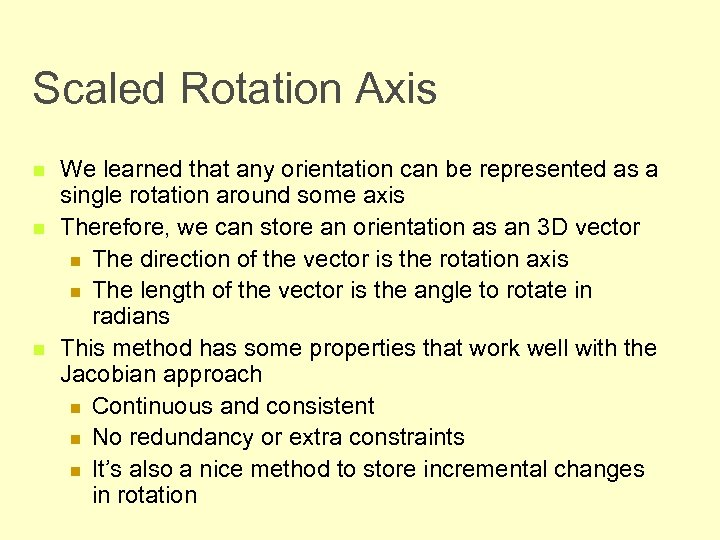 Scaled Rotation Axis n n n We learned that any orientation can be represented