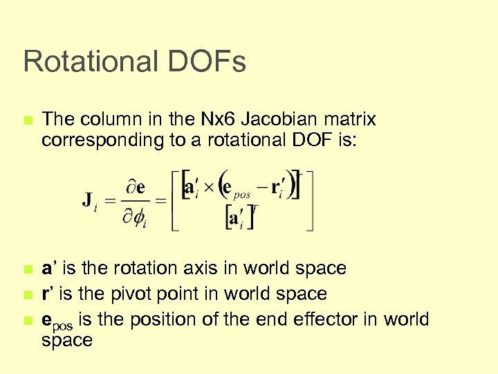 Rotational DOFs n The column in the Nx 6 Jacobian matrix corresponding to a