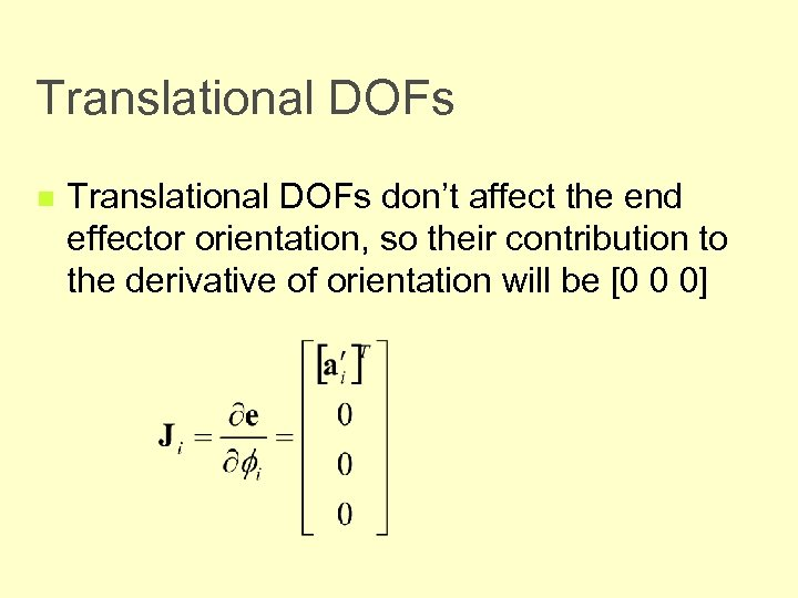 Translational DOFs n Translational DOFs don't affect the end effector orientation, so their contribution