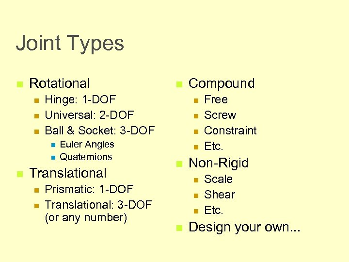 Joint Types n Rotational n n n Hinge: 1 -DOF Universal: 2 -DOF Ball