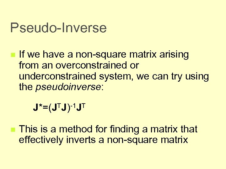 Pseudo-Inverse n If we have a non-square matrix arising from an overconstrained or underconstrained