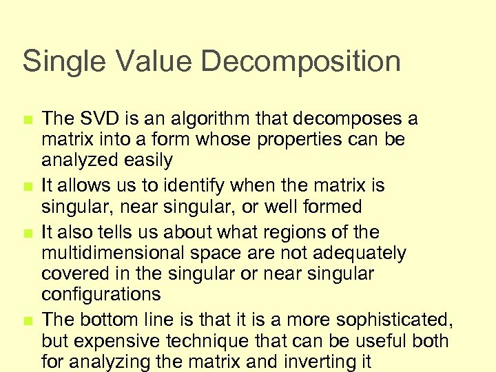 Single Value Decomposition n n The SVD is an algorithm that decomposes a matrix